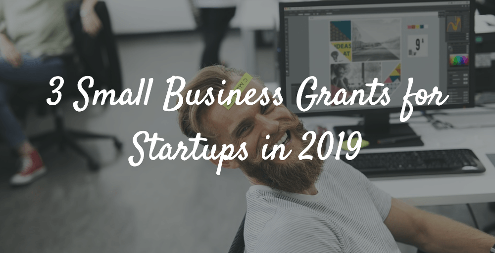 3 Small Business Grants for Startups in 2019