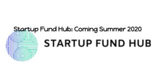 Startup Fund Hub: Coming Summer 2020