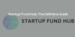 Startup Fund Hub: The Definitive Guide